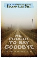 He Forgot to Say Goodbye - Benjamin Alire Sáenz