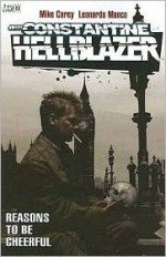 Hellblazer: Reasons to Be Cheerful - Mike Carey, Leonardo Manco, Giuseppe Camuncoli