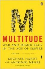 Multitude: War and Democracy in the Age of Empire - Michael Hardt, Antonio Negri