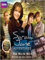 The Sarah Jane Adventures: The White Wolf - Gary Russell, Elisabeth Sladen