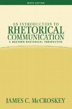 An Introduction to Rhetorical Communication (9th Edition) - James C. McCroskey