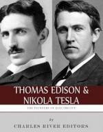 Thomas Edison and Nikola Tesla: The Pioneers of Electricity - Charles River Editors