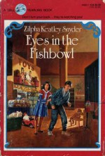 Eyes in the Fishbowl - Zilpha Keatley Snyder, Alton Raible