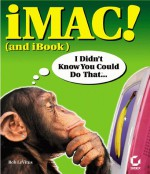 I Mac! (And I Book) I Didn't Know You Could Do That.. - Bob LeVitus