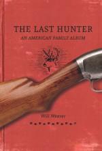 The Last Hunter: An American Family Album - Will Weaver