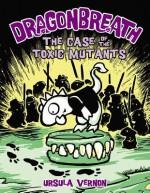 The Case of the Toxic Mutants - Ursula Vernon