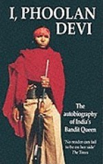 I, Phoolan Devi: The Autobiography of India's Bandit Queen - Phoolan Devi, Marie-Therese Cuny, Paul Rambali