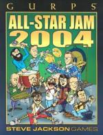 Gurps Allstar Jam 2004 - Phil Masters, Kenneth Hite, Elizabeth McCoy, Walter Milliken