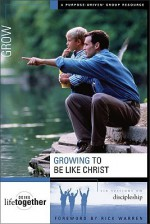 Growing to Be Like Christ: Six Sessions on Discipleship - Brett Eastman, Todd Wendorff, Dee Eastman