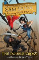 Sam Silver Undercover Pirate 6: The Double-cross (SAM SILVER: UNDERCOVER PIRATE) - Jan Burchett, Sara Vogler, Leo Hartas