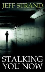 Stalking You Now - Jeff Strand