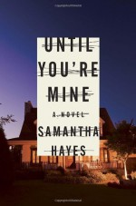 By Samantha Hayes Until You're Mine (1st) - Samantha Hayes