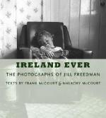 Ireland Ever: The Photographs of Jill Freedman - Frank McCourt, Malachy McCourt, Jill Freedman