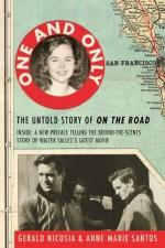 One and Only: The Untold Story of On the Road and LuAnne Henderson, the Woman Who Started Jack Kerouac and Neal Cassady on Their Journey - Gerald Nicosia, Anne Marie Santos