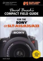 David Busch's Compact Field Guide for the Sony Alpha Slt-A55/A35/A33 - David D. Busch