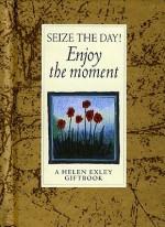 Seize the Day!: Enjoy the Moment - Helen Exley, Angela Kerr