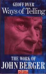 Ways Of Telling: The Work Of John Berger - Geoff Dyer
