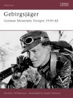 Gebirgsjager: German Mountain Trooper 1939-45 - Gordon Williamson, Gerard Barker, Darko Pavlović