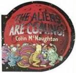 The Aliens Are Coming! - Colin McNaughton