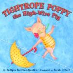 Tightrope Poppy the High-Wire Pig - Sudipta Bardhan-Quallen, Sarah Dillard
