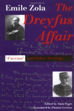 "The Dreyfus Affair: ""J'Accuse"" and Other Writings - Émile Zola, Alain Pages, Eleanor Levieux"