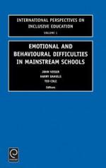 Emotional and Behavioural Difficulties in Mainstream Schools (International Perspectives on Inclusive Education) (International Perspectives on Inclusive Education) - John Visser, Harry Daniels