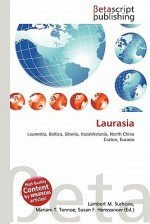 Laurasia - Lambert M. Surhone, Mariam T. Tennoe, Susan F. Henssonow