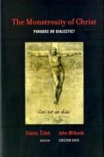 The Monstrosity of Christ: Paradox or Dialectic? - Slavoj Žižek, John Milbank, Creston Davis