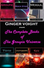 The Complete Books of the Groupie Universe - Ginger Voight