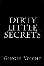 Dirty Little Secrets - Ginger Voight