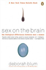Sex on the Brain: The Biological Differences Between Men and Women - Deborah Blum