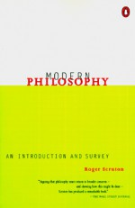 Modern Philosophy: An Introduction and Survey - Roger Scruton