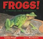 Frogs!: Strange and Wonderful - Laurence Pringle, Meryl Henderson