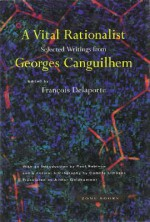 A Vital Rationalist - Georges Canguilhem, Arthur Goldhammer