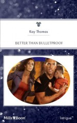 Mills & Boon : Better Than Bulletproof - Kay Thomas