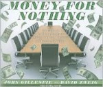 Money for Nothing: How the Failure of Corporate Boards Is Ruining American Business and Costing Us Trillions - John Gillespie, Mel Foster, David Zweig