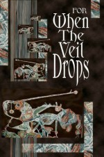 For When the Veil Drops - Robin Dunn, Samuel Minier, Doug Murano, Christian Larsen, Nick Medina, Yarrow Paisley, Michael Trudeau, Michael Wehunt, B.V. Lawson, J.R. Hamantaschen