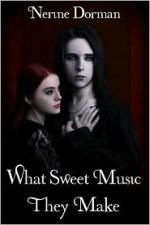 What Sweet Music They Make - Nerine Dorman
