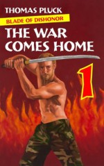 Blade of Dishonor Part 1: The War Comes Home - Thomas Pluck