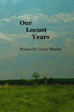 Our Locust Years - Corey Mesler, Rebecca Tickle