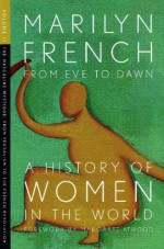 From Eve to Dawn: A History of Women in the World, Vol. 2 - Marilyn French, Margaret Atwood