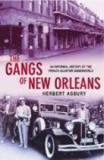 The Gangs of New Orleans: An Informal History of the French Quarter Underworld - Herbert Asbury