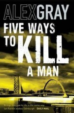 Five Ways To Kill A Man - Alex Gray