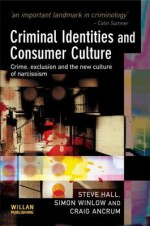 Criminal Identities and Consumer Culture: Crime, Exclusion and the New Culture of Narcissism - Steve Hall