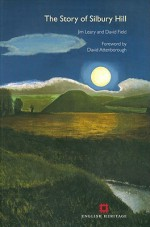 The Story of Silbury Hill - Jim Leary, David Field, David Attenborough