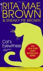 Cat's Eyewitness - Rita Mae Brown, Sneaky Pie Brown, Michael Gellatly