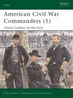 American Civil War Commanders (1): Union Leaders in the East - Philip R.N. Katcher, Richard Hook