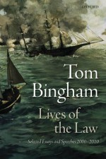Lives of the Law: Selected Essays and Speeches: 2000-2010 - Tom Bingham