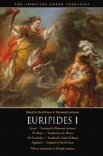 Euripides I: Alcestis / The Medea / The Heracleidae / Hippolytus - Euripides, Richmond Lattimore, David Grene, Rex Warner, Ralph Gladstone