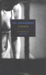 The Engagement - Georges Simenon, Anna Moschovakis, John Nicholas Gray